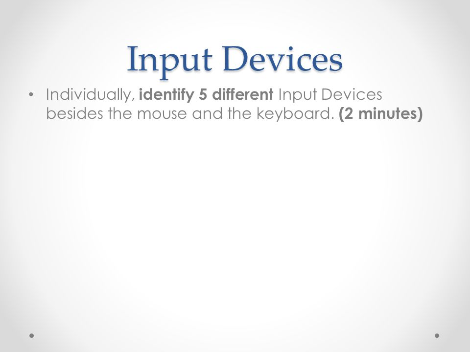 Input Devices Individually, identify 5 different Input Devices besides the mouse and the keyboard.