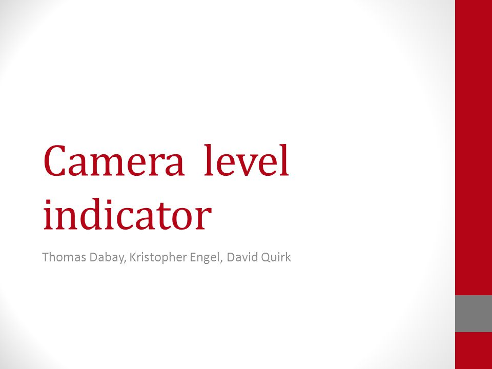 Camera level indicator Thomas Dabay, Kristopher Engel, David Quirk