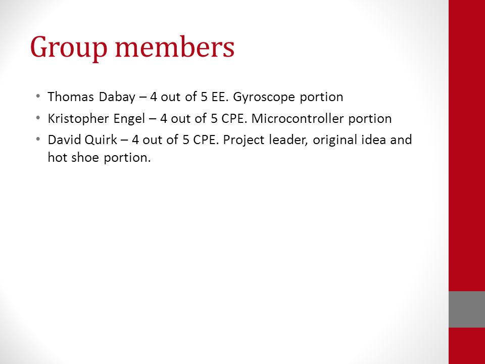 Group members Thomas Dabay – 4 out of 5 EE.Gyroscope portion Kristopher Engel – 4 out of 5 CPE.