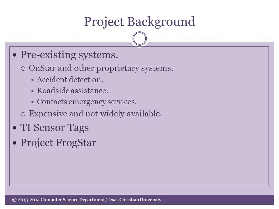 Project Background © 2013-2014 Computer Science Department, Texas Christian University Pre-existing systems.
