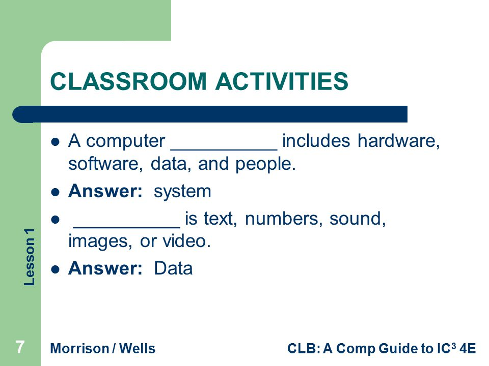 Lesson 1 Morrison / WellsCLB: A Comp Guide to IC 3 4E 18 Identifying System Components (continued) Random Access Memory: The memory on the motherboard is short term, called random access memory (RAM).