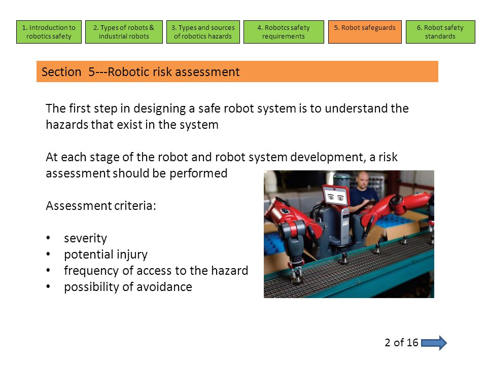 Section 5---Robotic risk assessment 2 of 16 The first step in designing a safe robot system is to understand the hazards that exist in the system At e