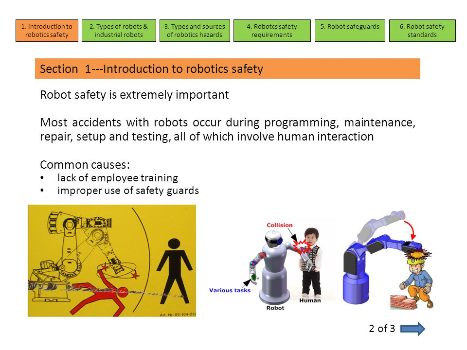Section 1---Introduction to robotics safety Robot safety is extremely important Most accidents with robots occur during programming, maintenance, repa
