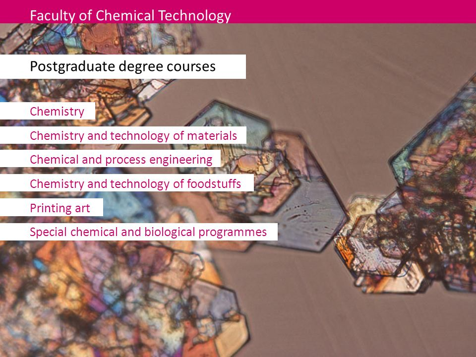 Faculty of Chemical Technology Postgraduate degree courses Chemistry Chemistry and technology of materials Chemical and process engineering Chemistry