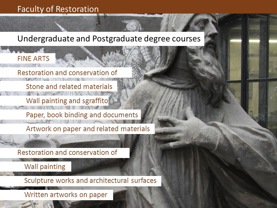 Faculty of Restoration Undergraduate and Postgraduate degree courses FINE ARTS Restoration and conservation of Stone and related materials Wall painti
