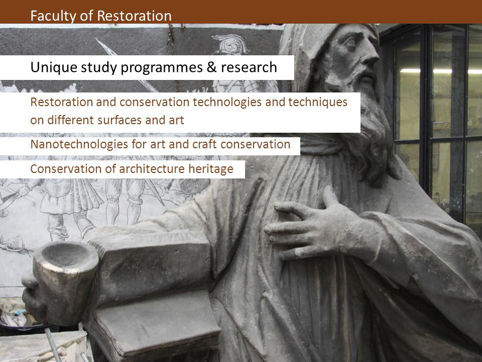 Faculty of Restoration Unique study programmes & research Restoration and conservation technologies and techniques on different surfaces and art Nanot