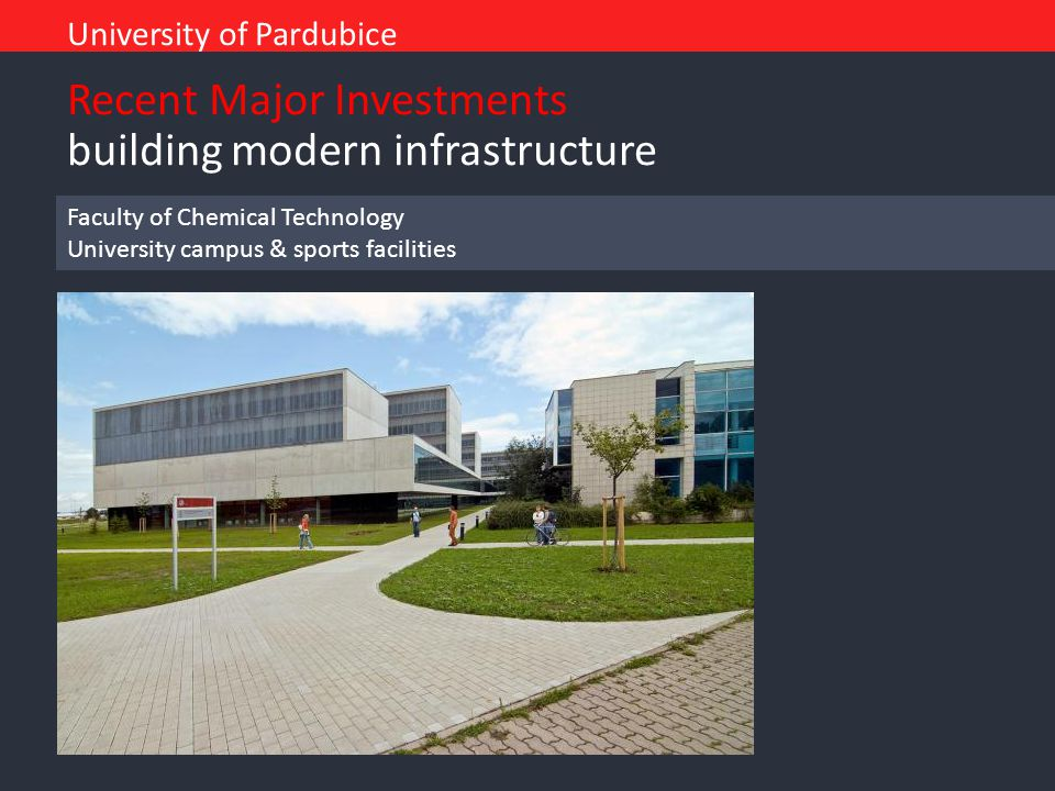 Recent Major Investments building modern infrastructure University of Pardubice Faculty of Chemical Technology University campus & sports facilities