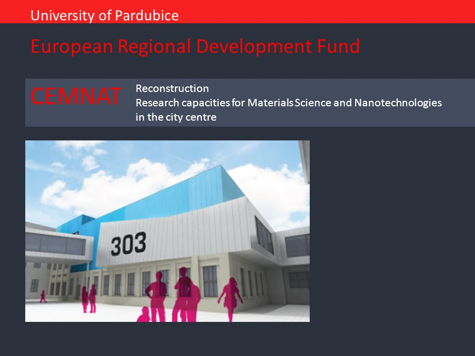 University of Pardubice Reconstruction Research capacities for Materials Science and Nanotechnologies in the city centre CEMNAT European Regional Deve