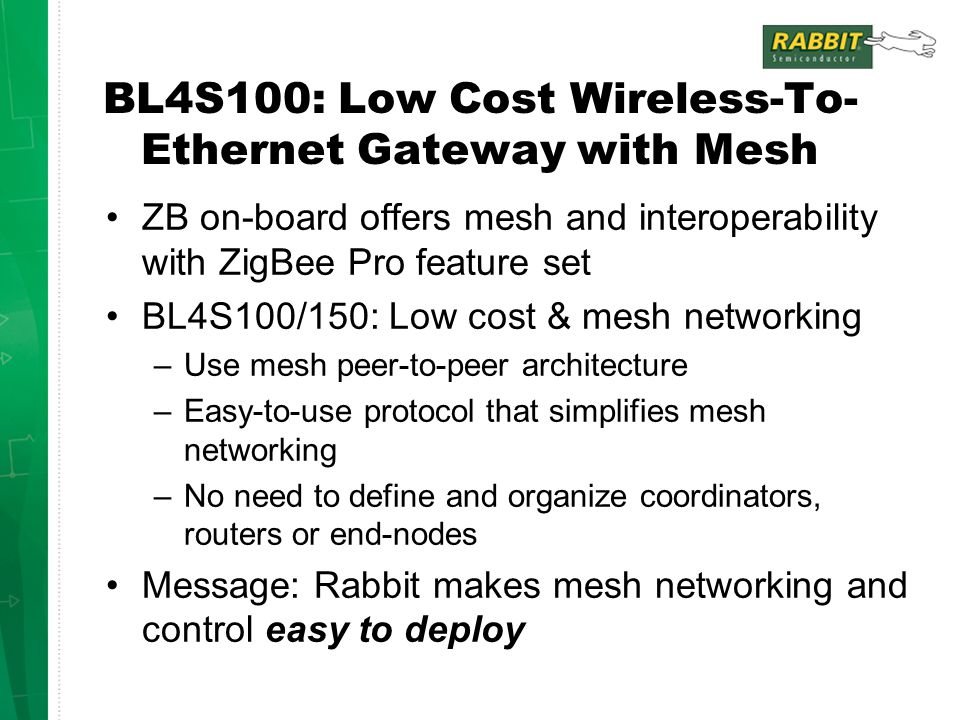 BL4S100: Low Cost Wireless-To- Ethernet Gateway with Mesh ZB on-board offers mesh and interoperability with ZigBee Pro feature set BL4S100/150: Low co