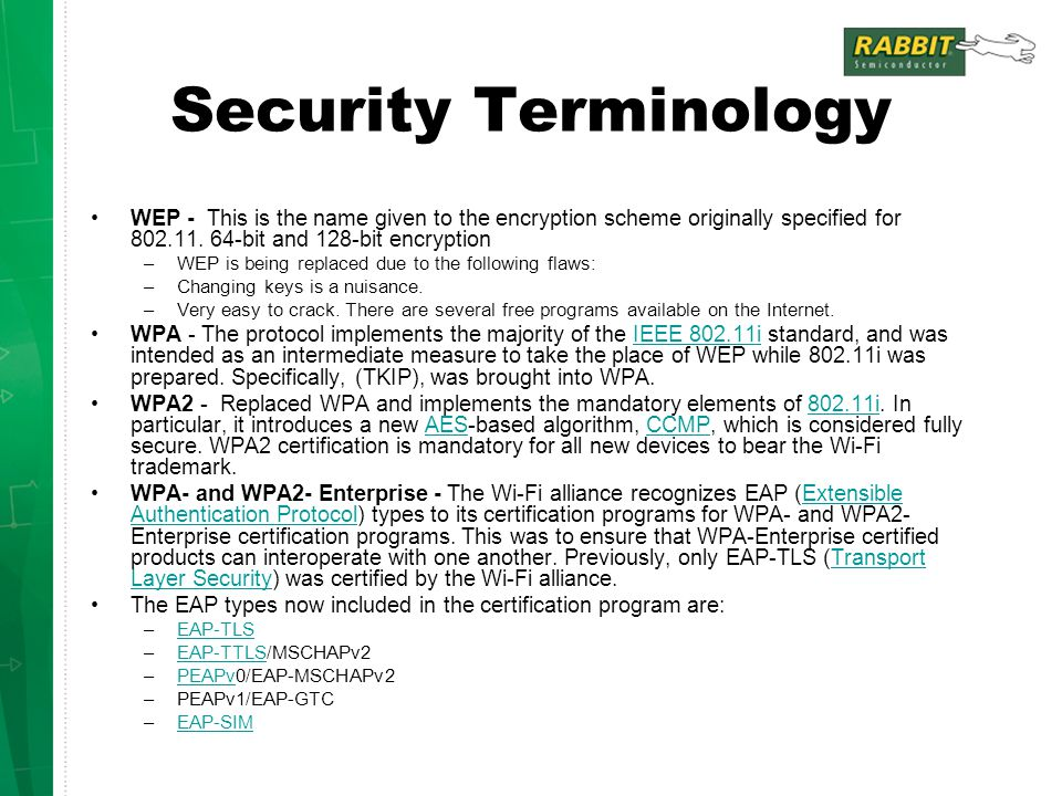 Security Terminology WEP - This is the name given to the encryption scheme originally specified for 802.11. 64-bit and 128-bit encryption –WEP is bein