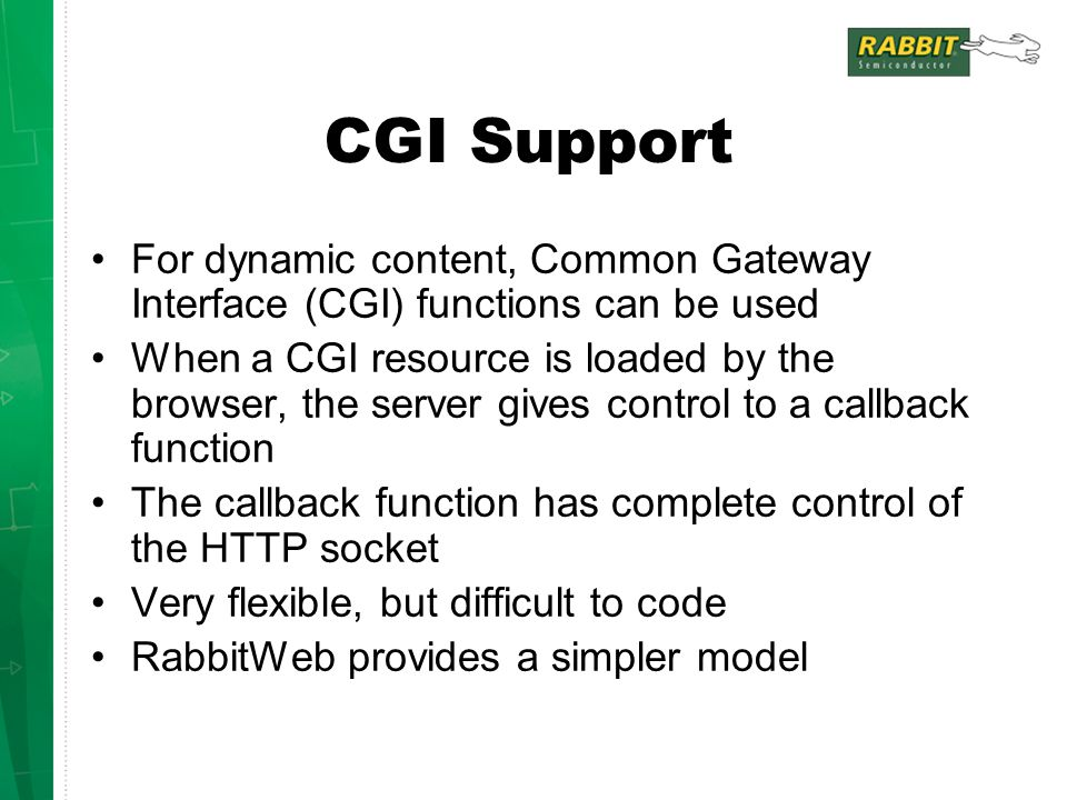 CGI Support For dynamic content, Common Gateway Interface (CGI) functions can be used When a CGI resource is loaded by the browser, the server gives c