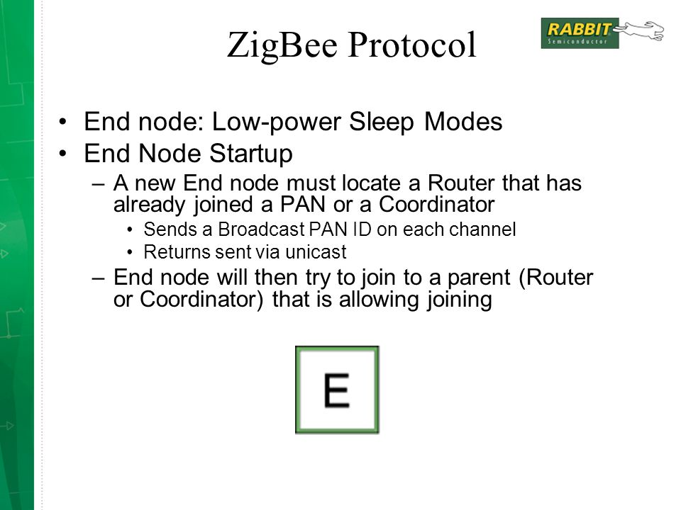 End node: Low-power Sleep Modes End Node Startup –A new End node must locate a Router that has already joined a PAN or a Coordinator Sends a Broadcast