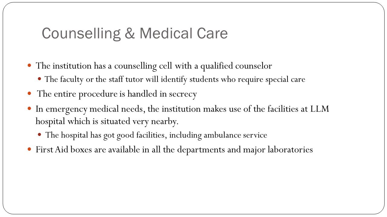 Counselling & Medical Care The institution has a counselling cell with a qualified counselor The faculty or the staff tutor will identify students who