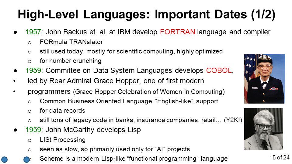 High-Level Languages: Important Dates (1/2) ●1957: John Backus et. al. at IBM develop FORTRAN language and compiler o FORmula TRANslator o still used