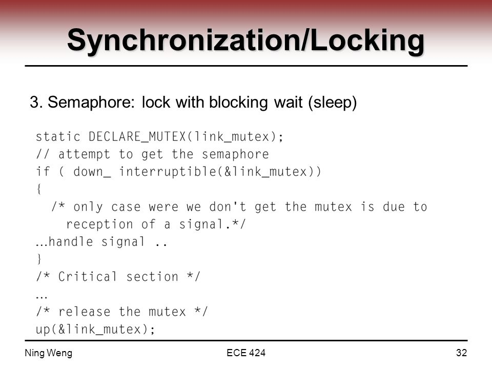 Synchronization/Locking 3. Semaphore: lock with blocking wait (sleep) Ning WengECE 42432