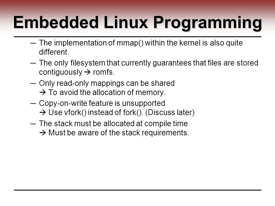 Embedded Linux Programming ─ The implementation of mmap() within the kernel is also quite different.