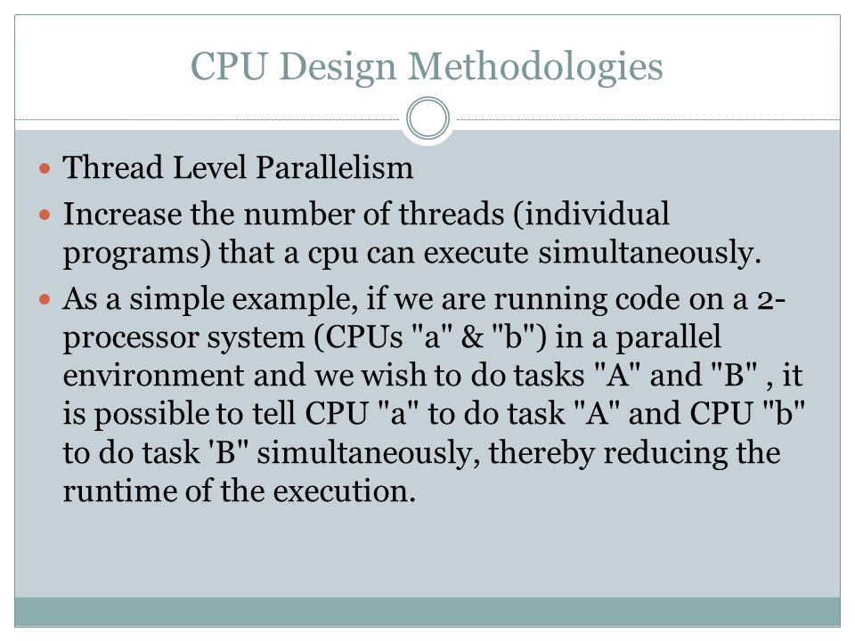 Thread Level Parallelism Increase the number of threads (individual programs) that a cpu can execute simultaneously.