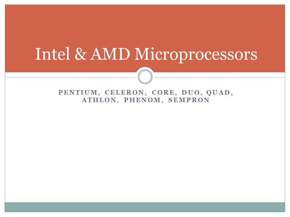 Intel & AMD Microprocessors PENTIUM, CELERON, CORE, DUO, QUAD, ATHLON, PHENOM, SEMPRON