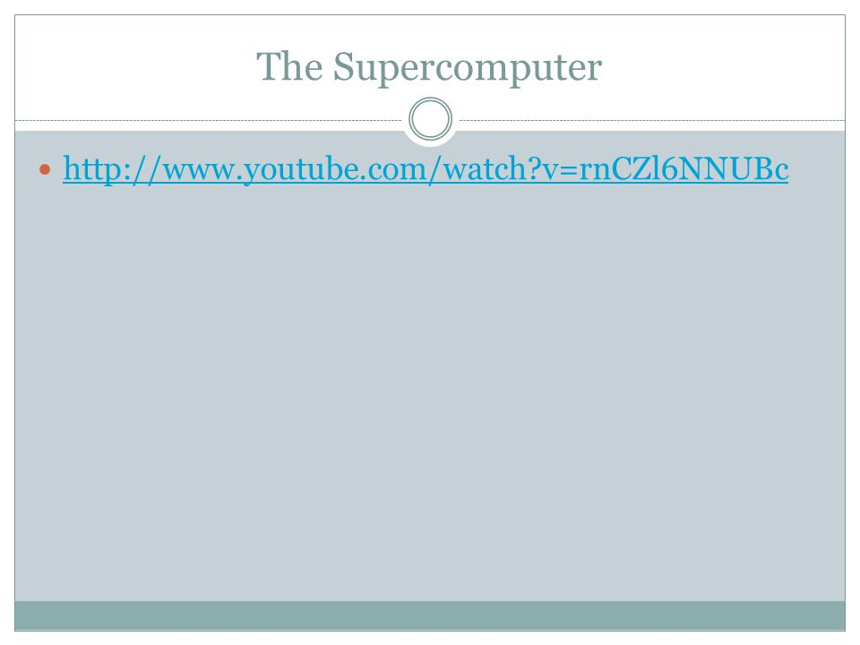 The Supercomputer http://www.youtube.com/watch v=rnCZl6NNUBc