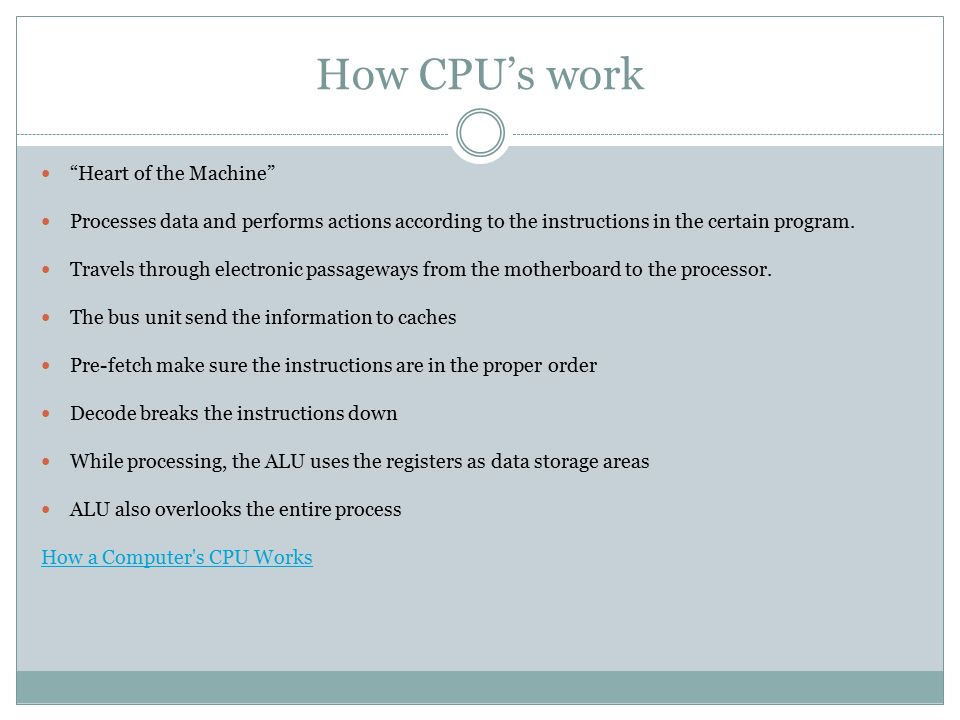 "How CPU's work ""Heart of the Machine"" Processes data and performs actions according to the instructions in the certain program. Travels through electr"