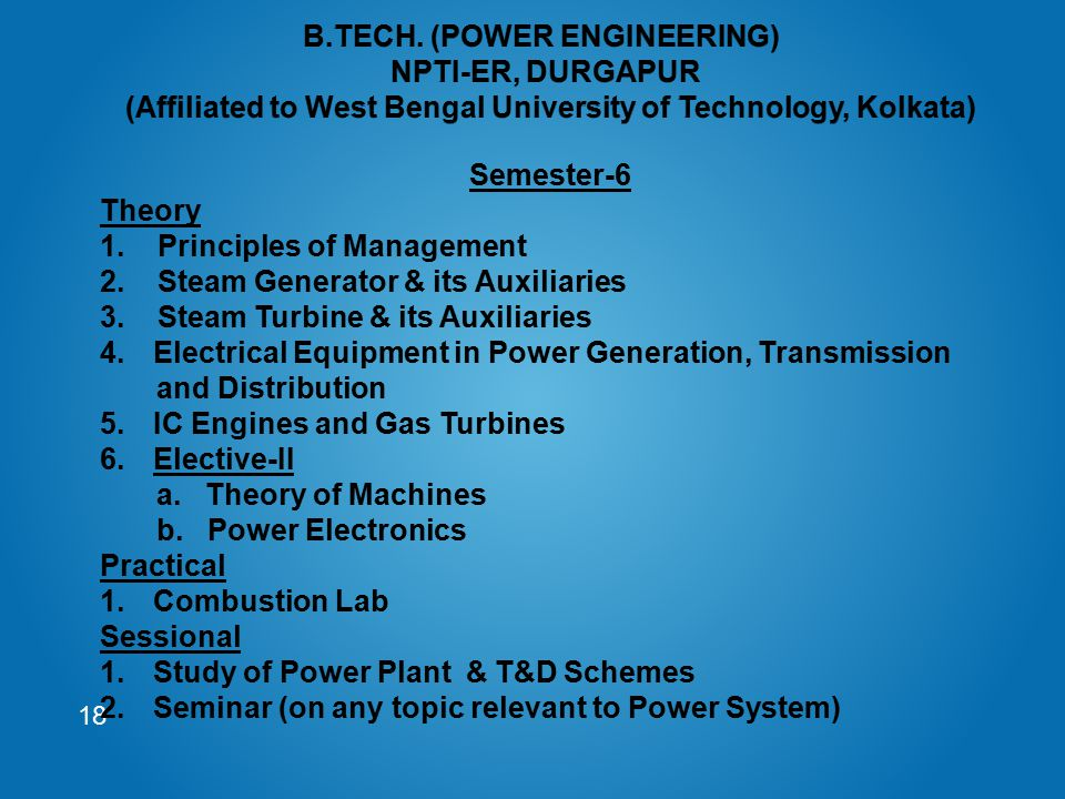 18 Semester-6 Theory 1. Principles of Management 2. Steam Generator & its Auxiliaries 3. Steam Turbine & its Auxiliaries 4.Electrical Equipment in Pow