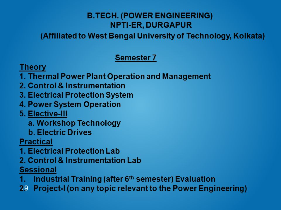 19 Semester 7 Theory 1. Thermal Power Plant Operation and Management 2. Control & Instrumentation 3. Electrical Protection System 4. Power System Oper