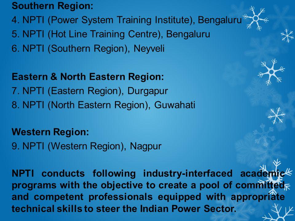 Southern Region: 4. NPTI (Power System Training Institute), Bengaluru 5. NPTI (Hot Line Training Centre), Bengaluru 6. NPTI (Southern Region), Neyveli