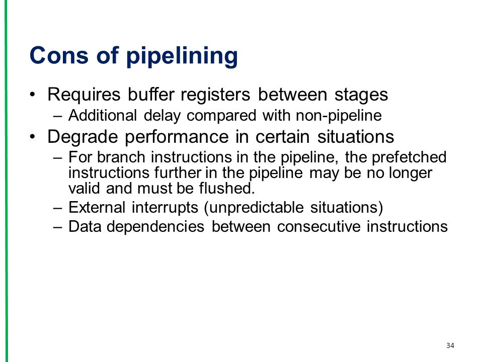 Cons of pipelining Requires buffer registers between stages –Additional delay compared with non-pipeline Degrade performance in certain situations –Fo