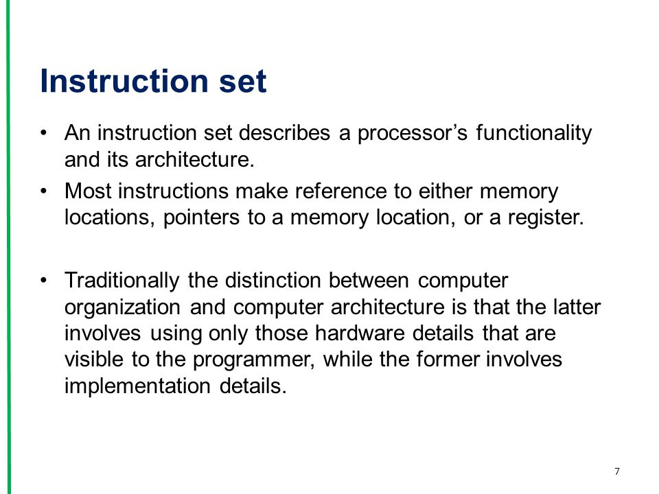 Instruction set An instruction set describes a processor's functionality and its architecture. Most instructions make reference to either memory locat