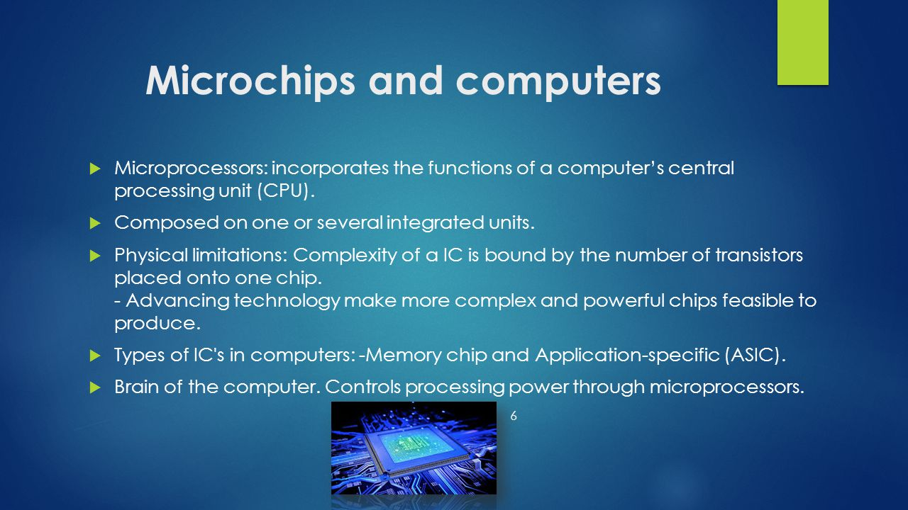 Microchips and computers  Microprocessors: incorporates the functions of a computer's central processing unit (CPU).