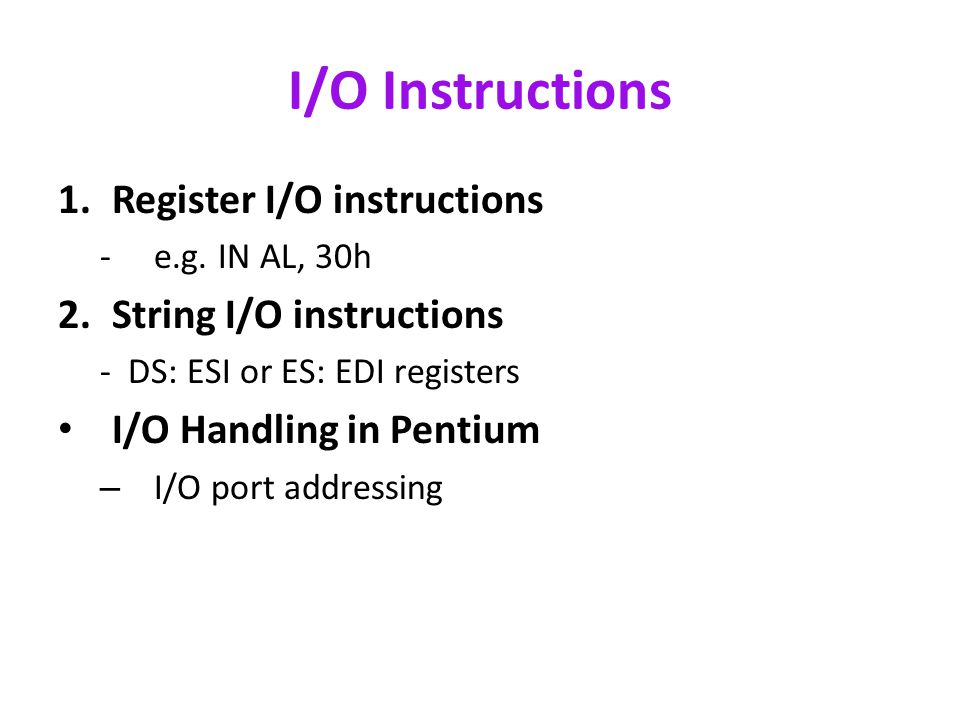 I/O Instructions 1.Register I/O instructions -e.g.