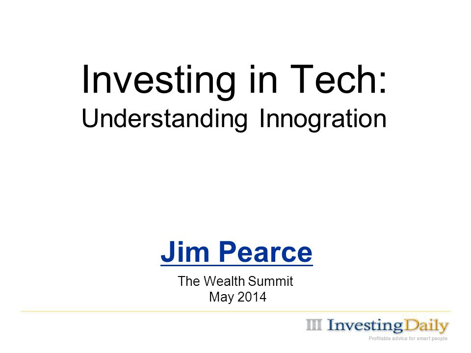 Investing in Tech: Understanding Innogration Jim Pearce The Wealth Summit May 2014
