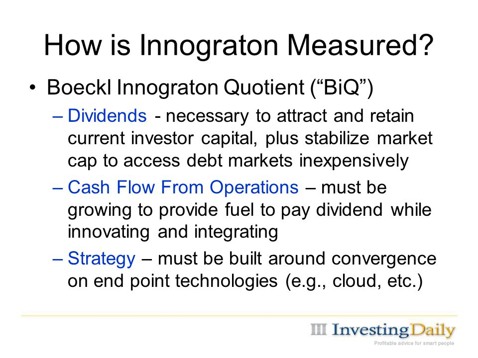 "How is Innograton Measured? Boeckl Innograton Quotient (""BiQ"") –Dividends - necessary to attract and retain current investor capital, plus stabilize m"