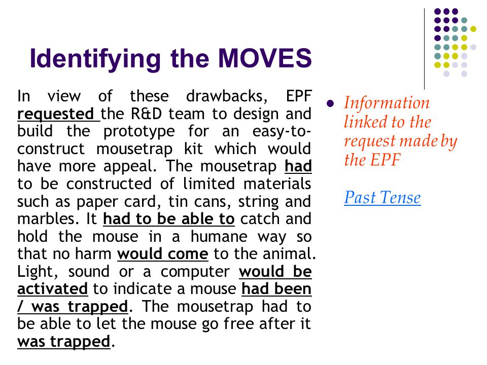 Identifying the MOVES In view of these drawbacks, EPF requested the R&D team to design and build the prototype for an easy-to- construct mousetrap kit which would have more appeal.