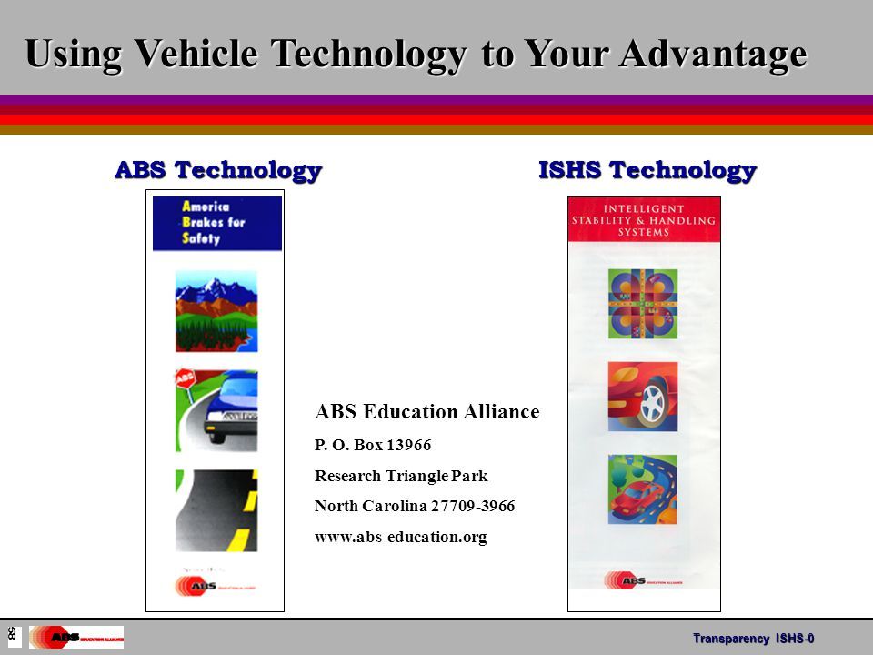 Transparency ABS- 17 ABS Technology Using Vehicle Technology to Your Advantage ISHS Technology ABS Education Alliance P.
