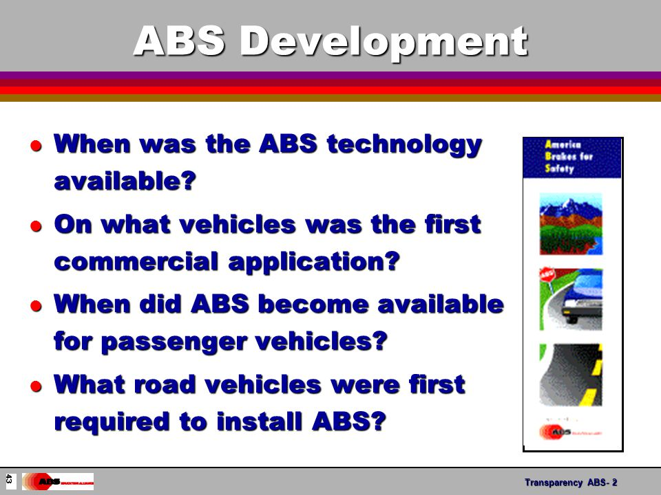 Transparency ABS- 2 ABS Development l When was the ABS technology available.