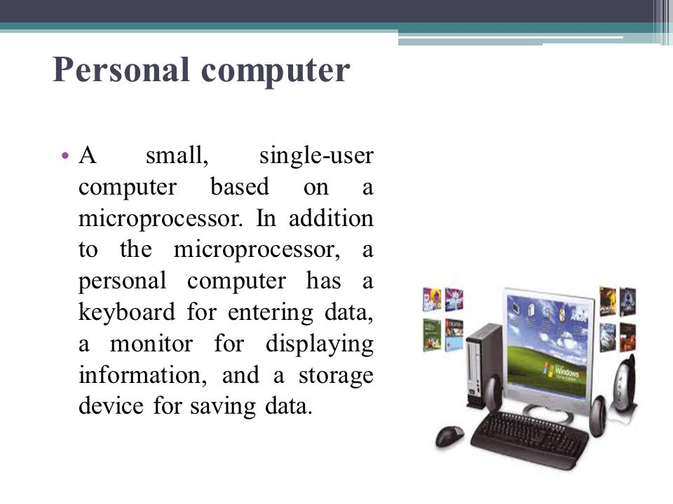 Personal computer A small, single-user computer based on a microprocessor. In addition to the microprocessor, a personal computer has a keyboard for e