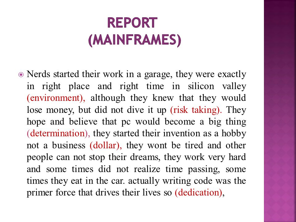  Nerds started their work in a garage, they were exactly in right place and right time in silicon valley (environment), although they knew that they would lose money, but did not dive it up (risk taking).