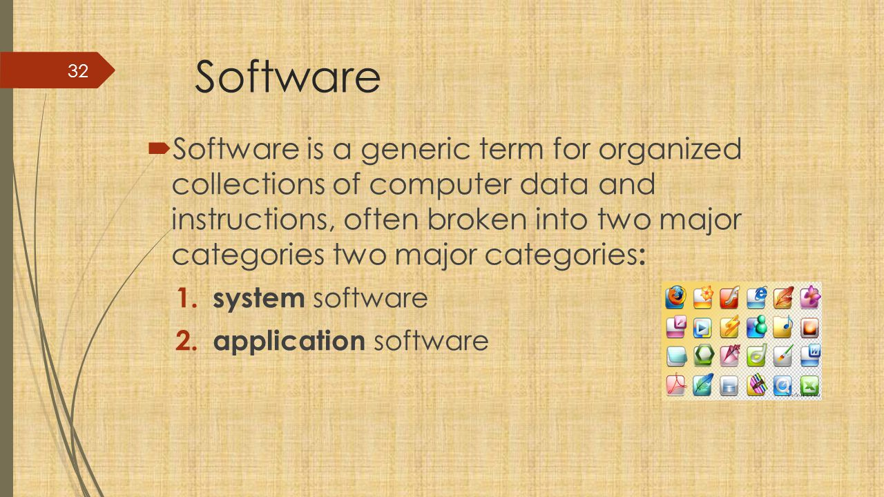 Software  Software is a generic term for organized collections of computer data and instructions, often broken into two major categories two major categories : 1.