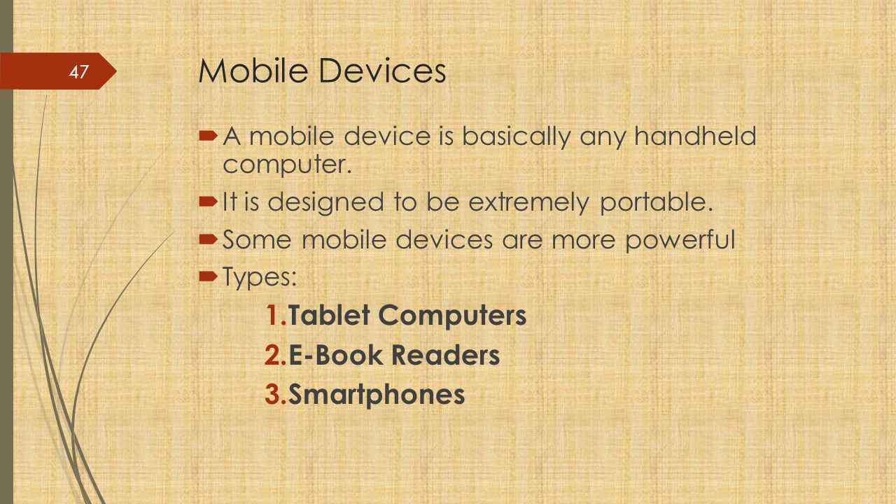 Mobile Devices  A mobile device is basically any handheld computer.
