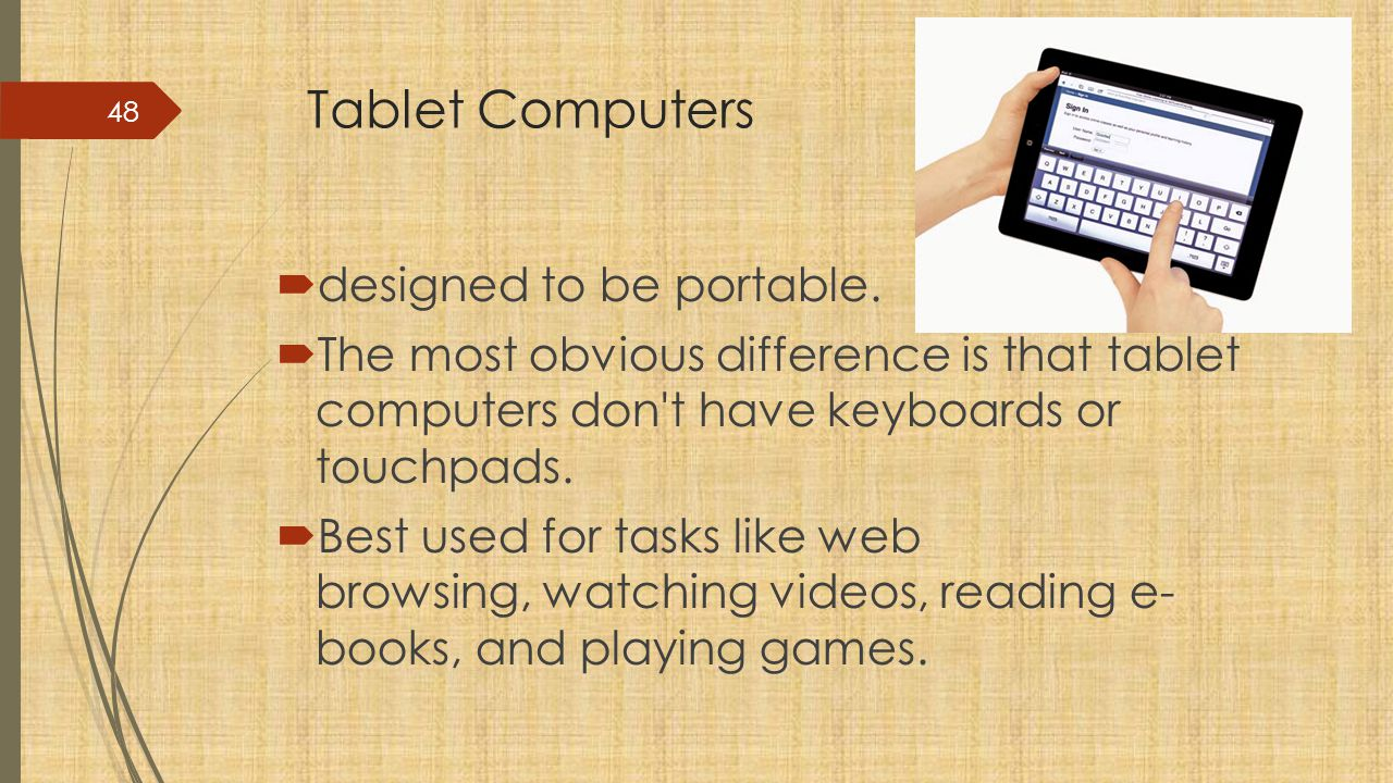 Tablet Computers  designed to be portable.