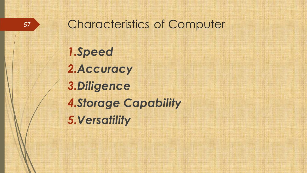Characteristics of Computer 1.Speed 2. Accuracy 3.