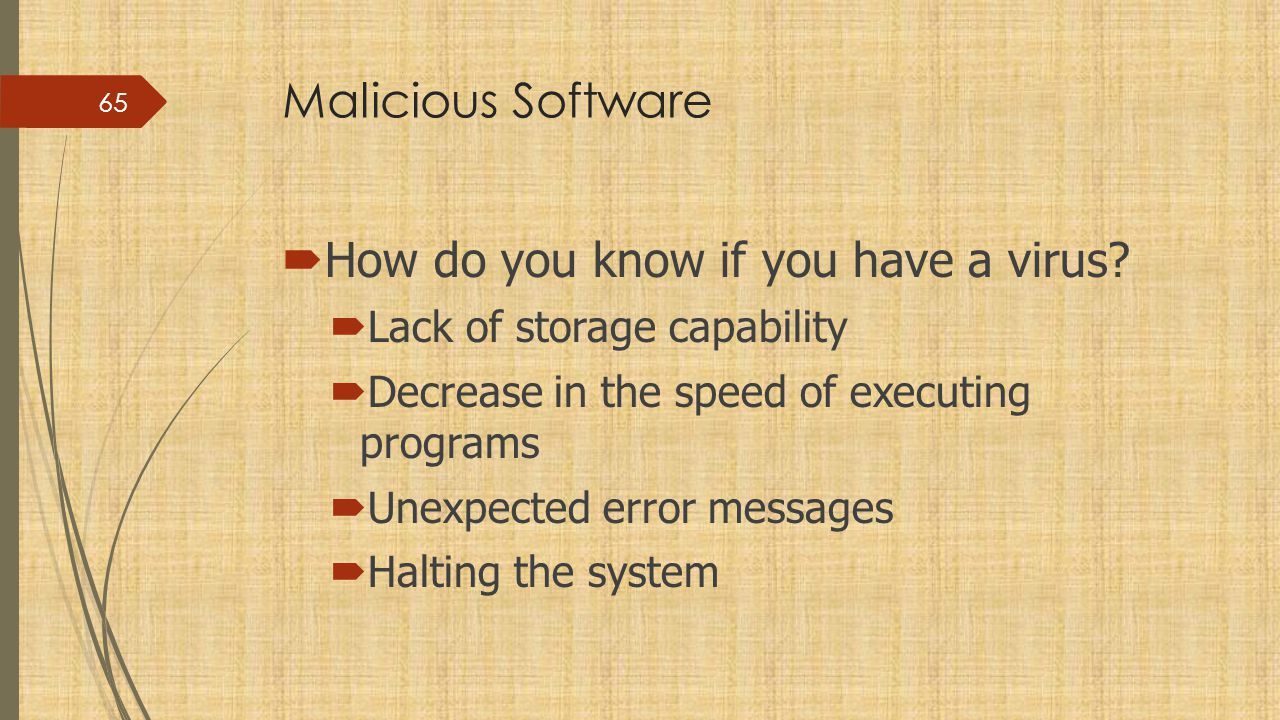 Malicious Software  How do you know if you have a virus.