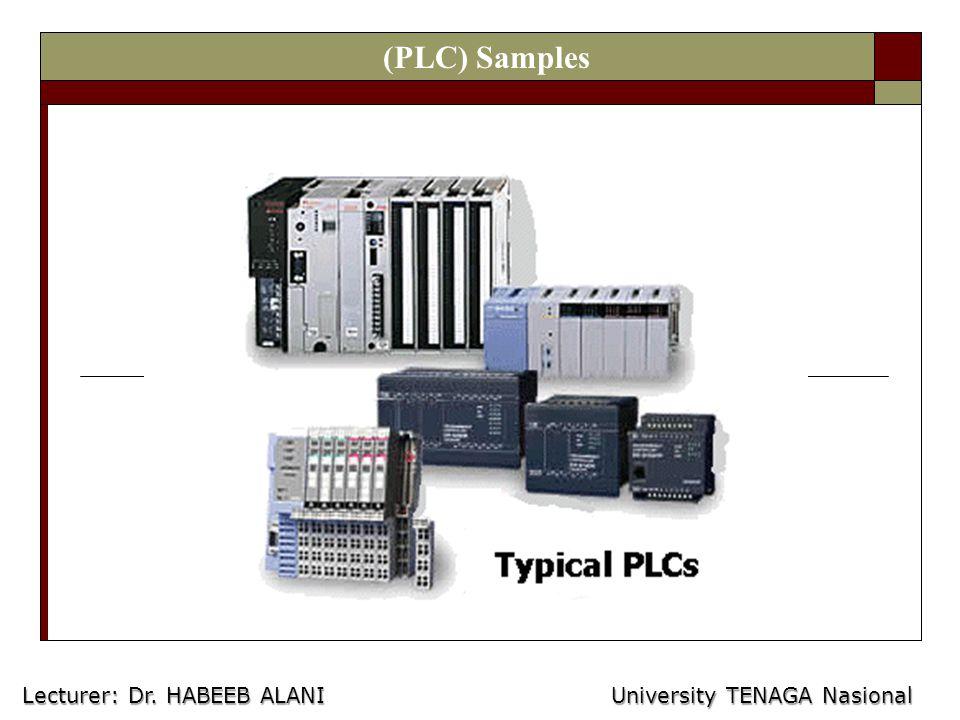 (PLC) Samples Lecturer: Dr. HABEEB ALANI University TENAGA Nasional