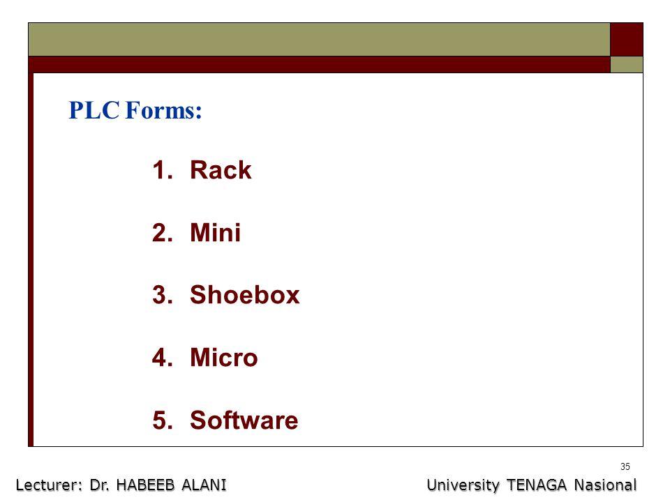 35 PLC Forms: 1.Rack 2.Mini 3.Shoebox 4.Micro 5.Software Lecturer: Dr.