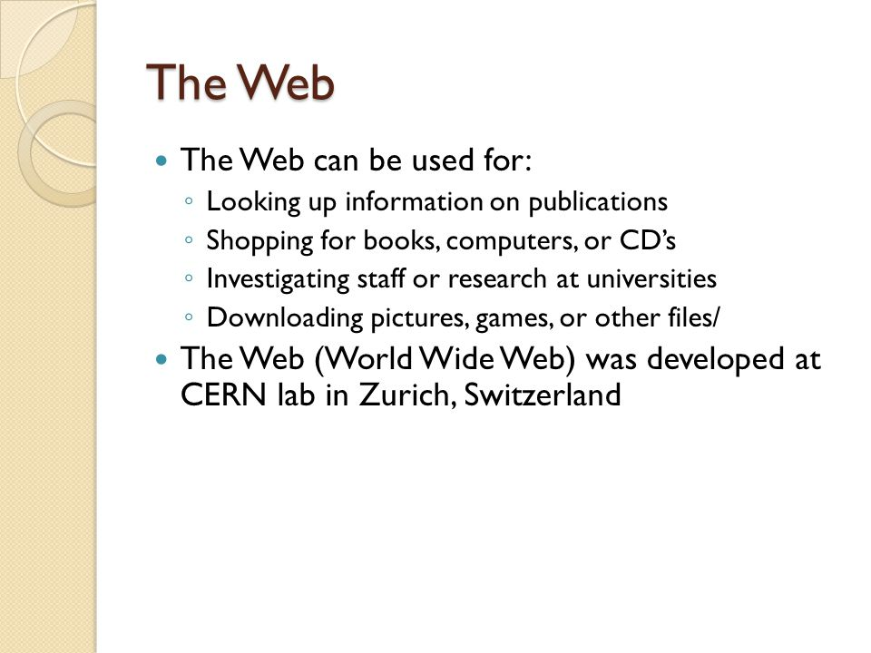 The Web The Web can be used for: ◦ Looking up information on publications ◦ Shopping for books, computers, or CD's ◦ Investigating staff or research a