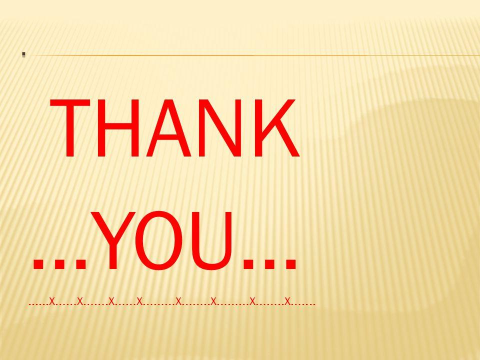 THANK …YOU…......x……x…….x……x………x……..x………x……..x…....