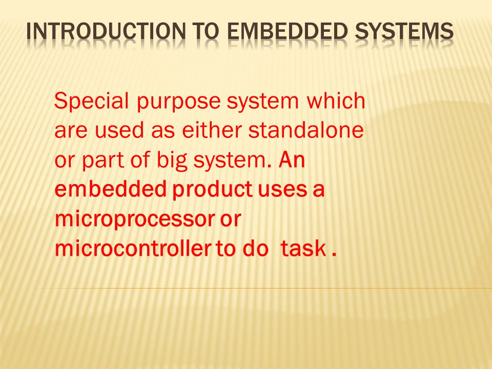 Special purpose system which are used as either standalone or part of big system.