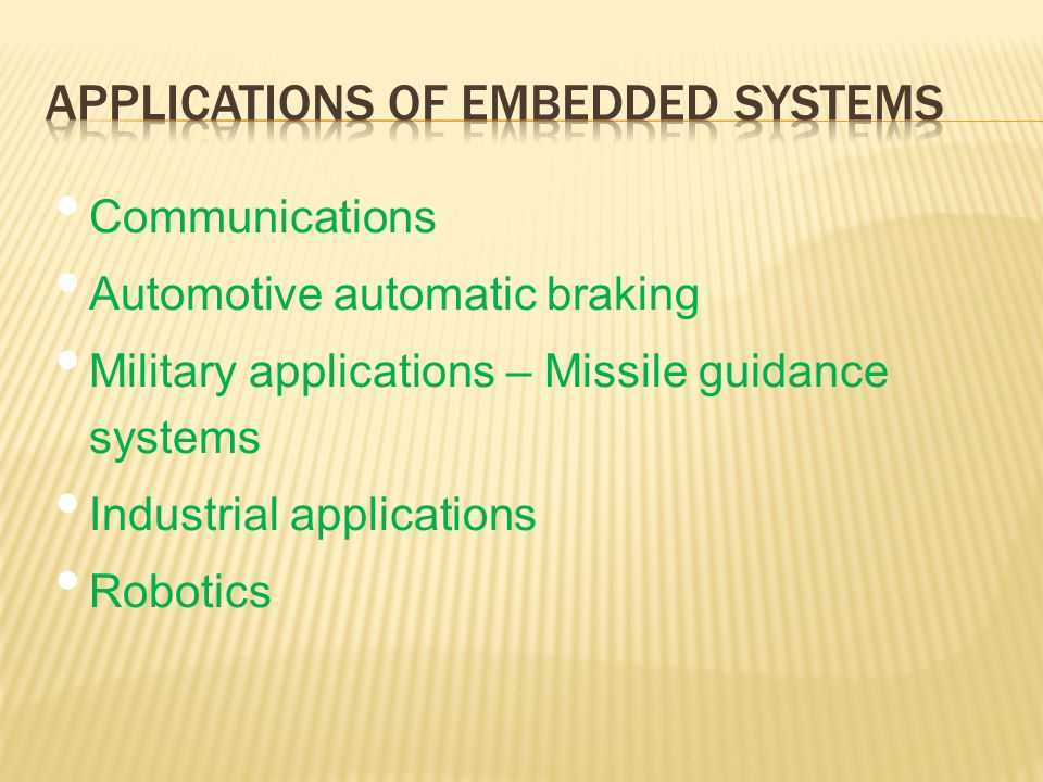 Communications Automotive automatic braking Military applications – Missile guidance systems Industrial applications Robotics