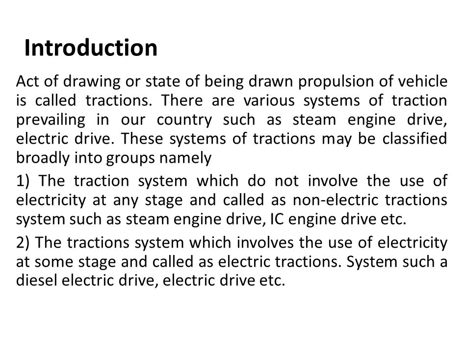 Introduction Act of drawing or state of being drawn propulsion of vehicle is called tractions.
